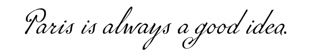 """Paris is always a good idea"" typeset in the font P22 Marcel Script"